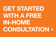 GET STARTED WITH A FREE IN-HOME CONSULTATION