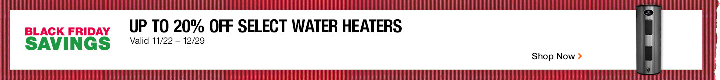 up to 20 off select water heaters valid through